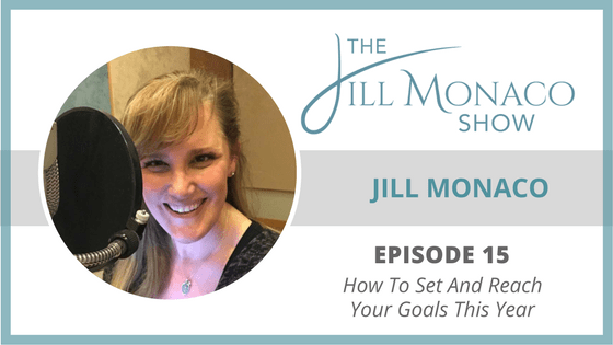 #015 How To Set And Reach Your Goals This Year: Jill Monaco
