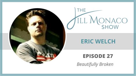 #027 Eric Welch – Director: Beautifully Broken Film