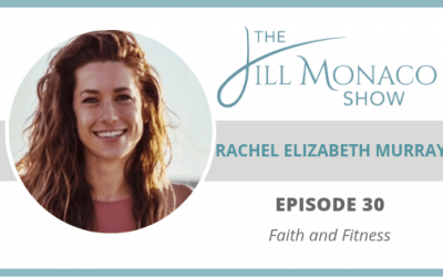 #030 Rachel Elizabeth Murray: Faith And Fitness