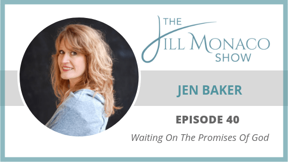 #040 Waiting On The Promises Of God with Jen Baker
