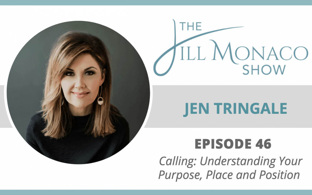 #046 Calling: Understanding Your Purpose, Place and Position With Jen Tringale