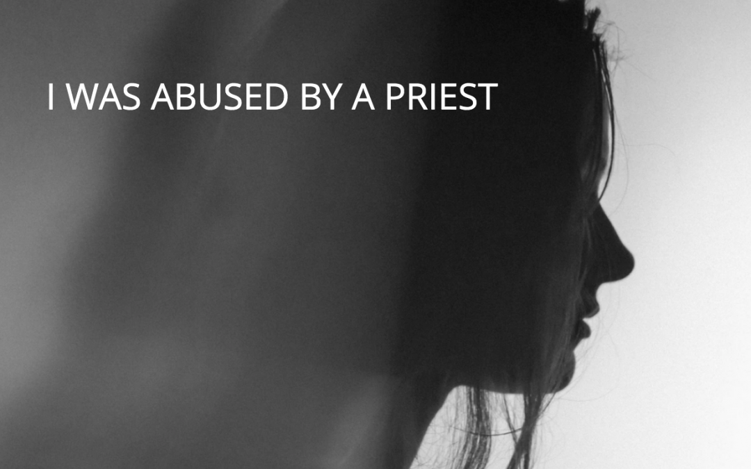 I Was Abused By A Priest